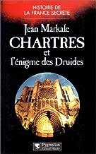 Chartres et l'énigme des Druides (Histoire de la France secrète)