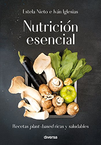 Nutrición esencial: Recetas plant-based ricas y saludables (Cocina natural nº 3) de [Iván Iglesias, Estela Nieto]