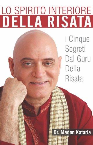 Lo Spirito Interiore della Risata I Cinque Segreti dal Guru della risata