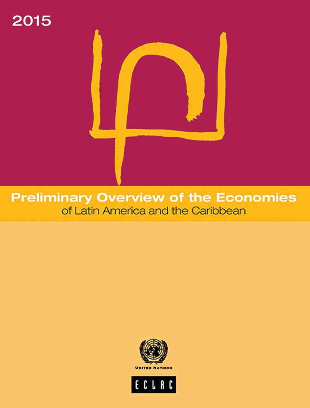 Preliminary Overview of the Economies of Latin America and the Caribbean 2015 (Preliminary overview of the economy of Latin America and the Caribbean)