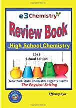 E3 Chemistry Review Book: 2018 School Edition: High School Chemistry with New York State Regents Exams - The Physical Setting