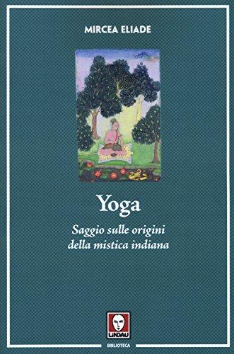 Yoga. Saggio sulle origini della mistica indiana. Nuova ediz.