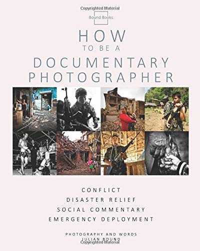 How To Be A Documentary Photographer (How to be Photography Guides by Julian Bound)