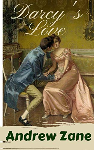"Darcy's Love: A ""Pride and Prejudice"" Variation by [Andrew Zane, A Lady, Jo Abbott]"