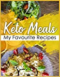 Keto Meals My favourite Recipes: For your own notes of keto recipes with blanks to fill in all details to make and enjoy tasty meals everytime