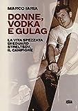 Donne, vodka e gulag. La vita spezzata di Eduard Streltsov, il campione (Ultra sport)