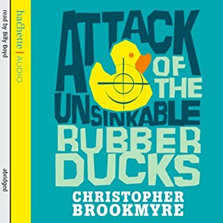 Attack of the Unsinkable Rubber Ducks                   By:                                                                                                                                 Christopher Brookmyre                               Narrated by:                                                                                                                                 Billy Boyd                      Length: 6 hrs and 38 mins     24 ratings     Overall 4.3