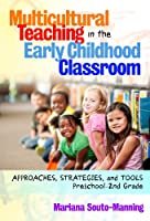 Multicultural Teaching in the Early Childhood Classroom: Approaches, Strategies, and Tools, Preschool-2nd Grade (Early Childhood Education)