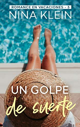 Golpe de Suerte (Romance en Vacaciones nº 3) de Nina Klein