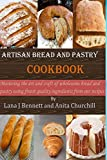 Artisan bread and pastry cookbook: Mastering the art and craft of wholesome bread and pastry using finest quality ingredients from our recipes baking for beginners,and professional