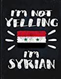 I'm Not Yelling I'm Syrian: Funny Sarcastic Personalized Gift for Coworker Friend from Syria  Planner Daily Weekly Monthly Undated Calendar Organizer Journal