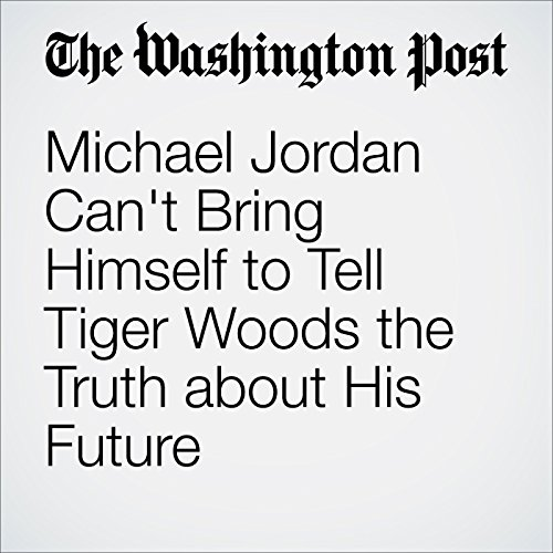 Michael Jordan Can't Bring Himself to Tell Tiger Woods the Truth about His Future cover art