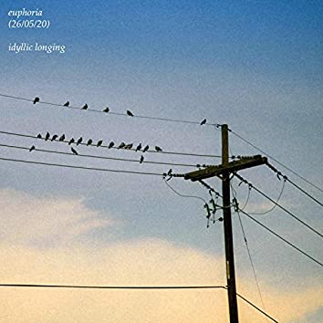 euphoria (26/05/20) / idyllic longing