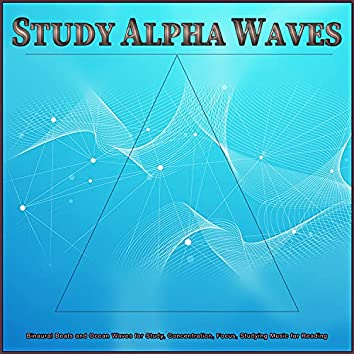 Study Alpha Waves: Binaural Beats and Ocean Waves for Study, Concentration, Focus, Studying Music for Reading