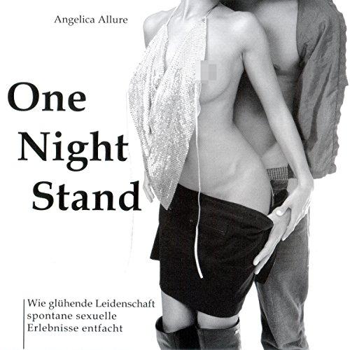 One Night Stand. Wie glühende Leidenschaft spontane sexuelle Erlebnisse entfacht Titelbild