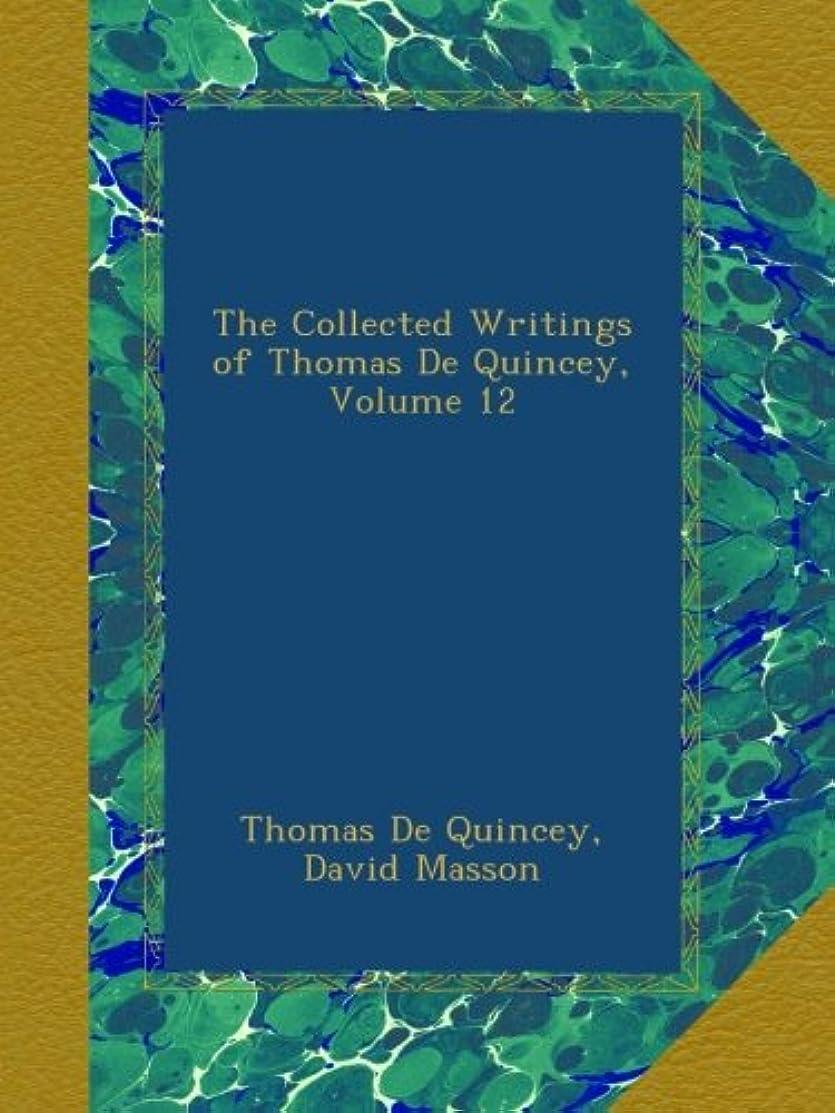 効果的おじいちゃんスローThe Collected Writings of Thomas De Quincey, Volume 12