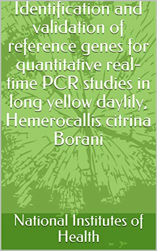 Identification and validation of reference genes for quantitative real-time PCR studies in long yellow daylily, Hemerocallis citrina Borani (English Edition)