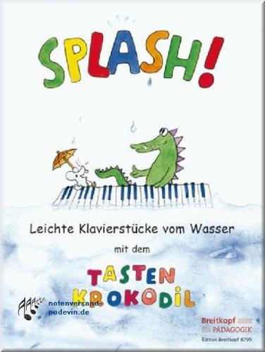 Splash! Leichte Klavierstücke vom Wasser mit dem Tastenkrokodil - Klaviernoten [Musiknoten]