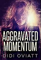 Aggravated Momentum: Premium Large Print Hardcover Edition