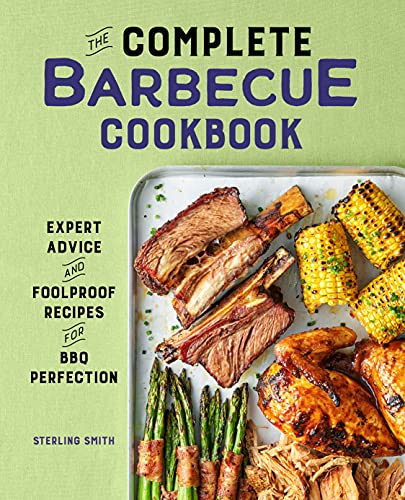 Compare Textbook Prices for The Complete Barbecue Cookbook: Expert Advice and Foolproof Recipes for BBQ Perfection  ISBN 9781638786085 by Smith, Sterling