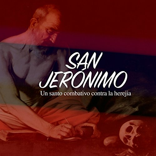 San Jerónimo: Un santo combativo contra la herejía [St Geronimo: A Combative Saint Against Heresy] audiobook cover art