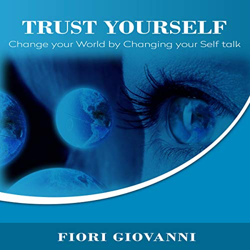 Trust Yourself: Change Your World by Changing Your Self Talk audiobook cover art