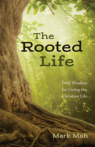 The Rooted Life: Tree Wisdom for Living the Christian Life (English Edition)