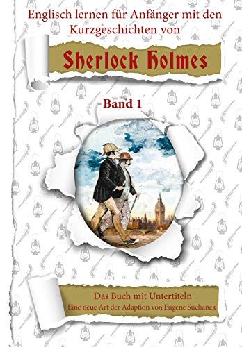Englisch lernen für Anfänger mit den 6 Kurzgeschichten von Sherlock Holmes. A1 leichtes, einfaches zweisprachiges englisch-deutsches Buch für Jugendliche, Erwachsene