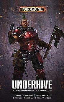 Underhive (Necromunda) by [Mike Brooks, Rachel Harrison, Darius Hinks, Josh Reynolds, Guy Haley, Robbie MacNiven, Nick Kyme]