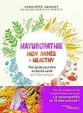 Naturopathie - Mon année + healthy : Mon guide pour être en bonne santé au fil des saisons