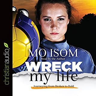 Wreck My Life     Journeying from Broken to Bold              By:                                                                                                                                 Mo Isom                               Narrated by:                                                                                                                                 Mo Isom                      Length: 4 hrs and 41 mins     3 ratings     Overall 4.7
