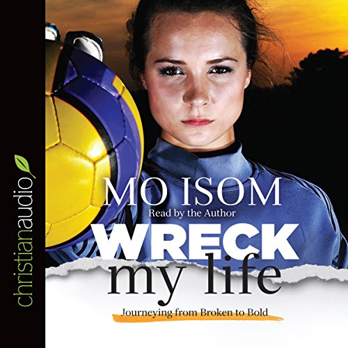 Wreck My Life     Journeying from Broken to Bold              By:                                                                                                                                 Mo Isom                               Narrated by:                                                                                                                                 Mo Isom                      Length: 4 hrs and 41 mins     88 ratings     Overall 4.9