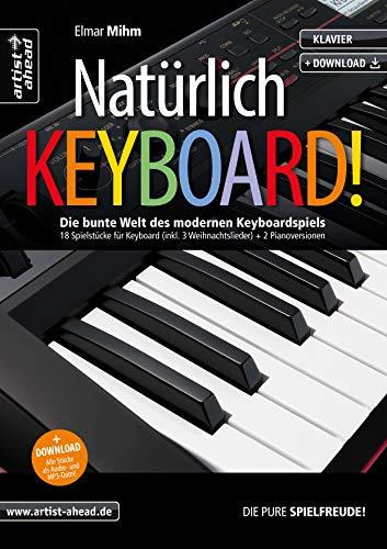 Natürlich Keyboard! Die bunte Welt des modernen Keyboardspiels, 18 Spielstücke für Keyboard (inkl. 3 Weihnachtslieder) + 2 Pianoversionen (inkl. Download)