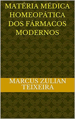 Matéria médica homeopática dos fármacos modernos (Novos Medicamentos Homeopáticos: uso dos fármacos modernos segundo o princípio da similitude Livro 2) (Portuguese Edition)