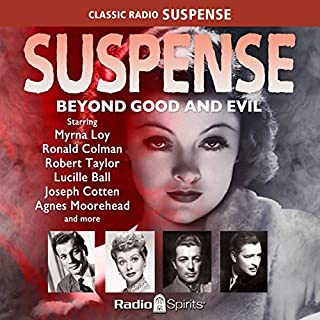 Suspense: Beyond Good and Evil                   By:                                                                                                                                 Original Radio Broadcast                               Narrated by:                                                                                                                                 Agnes Moorehead,                                                                                        John Dehner,                                                                                        Howard Duff,                   and others                 Length: 9 hrs and 47 mins     7 ratings     Overall 4.6