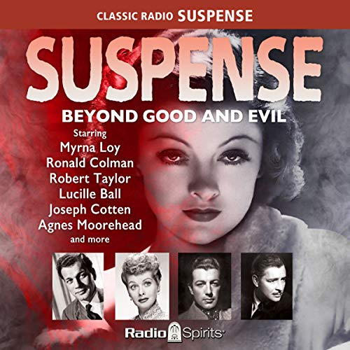 Suspense: Beyond Good and Evil                   By:                                                                                                                                 Original Radio Broadcast                               Narrated by:                                                                                                                                 Agnes Moorehead,                                                                                        John Dehner,                                                                                        Howard Duff,                   and others                 Length: 9 hrs and 47 mins     10 ratings     Overall 4.7