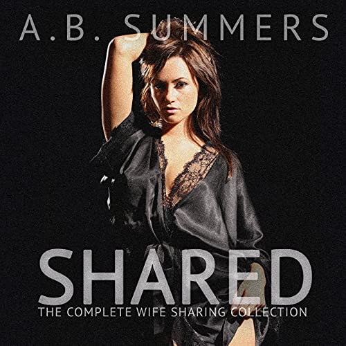 Shared: The Complete Wife Sharing Collection (English Edition)