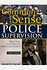 Common Sense Police Supervision: Practical Tips for the First-Line Leader Paperback