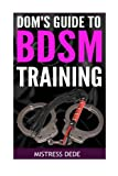 Dom's Guide to BDSM Training (Feminization Training)