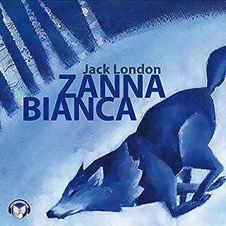 Zanna Bianca                   Di:                                                                                                                                 Jack London                               Letto da:                                                                                                                                 Giancarlo Previati                      Durata:  8 ore e 13 min     53 recensioni     Totali 4,8