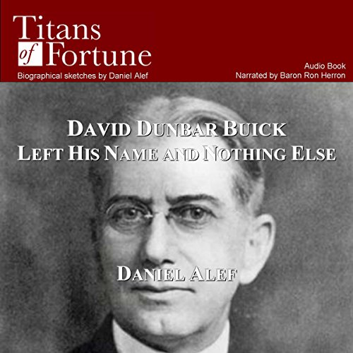 David Dunbar Buick Left His Name and Nothing Else                   By:                                                                                                                                 Daniel Alef                               Narrated by:                                                                                                                                 Baron Ron Herron                      Length: 17 mins     3 ratings     Overall 4.0