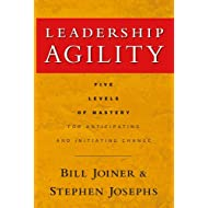 Leadership Agility: Five Levels of Mastery for Anticipating and Initiating Change: 164 (J–B US non–Franchise Leadership)