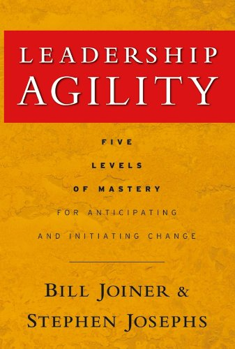 Leadership Agility: Five Levels of Mastery for Anticipating and Initiating Change (J-B US non-Franchise Leadership Book 308) (English Edition)