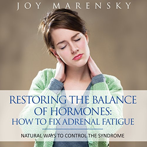 Restoring the Balance of Hormones: How to Fix Adrenal Fatigue cover art