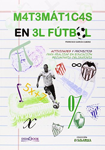 Las Matemáticas En El Fútbol. Actividades Y Proyectos Para Realizar En Educación Secundaria (Golilandia) - 9788415969266