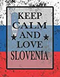Keep Calm And Love Slovenia: Funny Slovenian Notebook Journal Diary Slovenian Heritage Gift, 110 Lined pages , high-Quality Cover (8.5 x 11) Inches