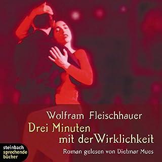 Drei Minuten mit der Wirklichkeit                   Autor:                                                                                                                                 Wolfram Fleischhauer                               Sprecher:                                                                                                                                 Dietmar Mues                      Spieldauer: 6 Std. und 33 Min.     20 Bewertungen     Gesamt 4,4