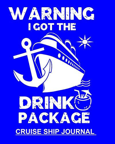Warning I Got The Drink Package: Funny Cruise Notebook To Keep Track Of Cruise Ship Plans Trip Information & Memories Shared With Family 100 Pages 8x10 Notebook