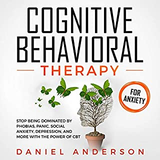 Cognitive Behavioral Therapy for Anxiety: Stop Being Dominated by Phobias, Panic, Social Anxiety, Depression, and More with The Power of CBT cover art
