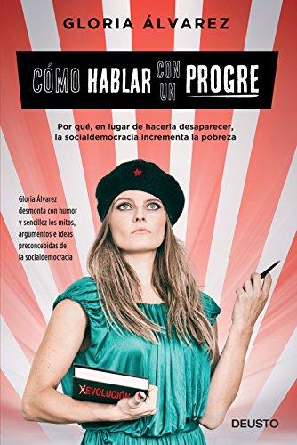 Cómo hablar con un progre (Edición española): Por qué, en lugar de hacerla desaparecer, la socialdemocracia incrementa la pobreza